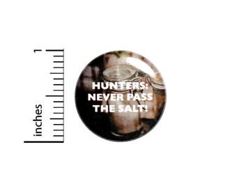 Hunters Never Pass The Salt Button // Geeky Nerdy Fan Pin // Jacket Backpack Pin // Pinback Button 1 Inch #2-30