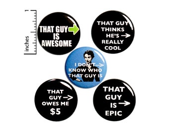 Sarcastic Buttons or Fridge Magnets // Jacket Pins // Lapel Pins Edgy // Snarky Badges // That Guy // Funny 5 Pack Gift Set // 1 Inch P36-2