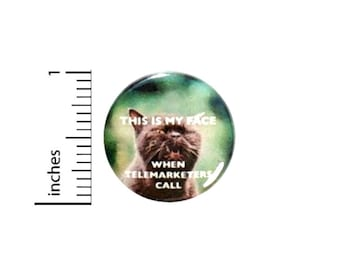 This Is My Face When Telemarketers Call Funny Cat Button // Backpack or Jacket Pinback // Random Pin // 1 Inch 13-4
