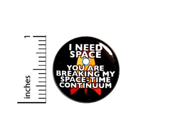 Funny Introvert Button Pin I Need Space You Are Breaking My Space-Time Continuum Pinback 1 Inch #61-14  -
