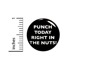 Funny Encouraging Button Punch Today Right In The Nuts! Backpack Pin 1 Inch #39-1