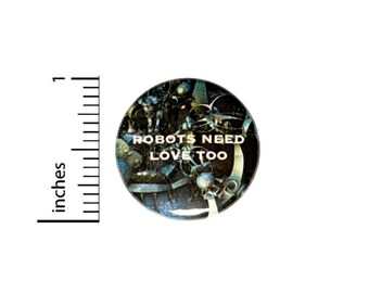 Robots Need Love Too Button // for Backpack or Jacket Pinback // Sci Fi Random // Pin 1 Inch 9-3