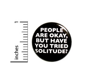 Funny Introvert Button // Backpack Pin // People Are Okay, But Have You Tried Solitude? // Badge // Brooch // Introvert Gift 1 Inch #85-31