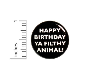 Funny Birthday Button Pin Happy BDay Ya Filthy Animal Party Favor Pin 1 Inch 61-11