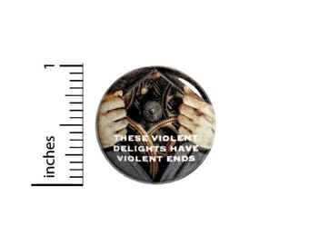 These Violent Delights Have Violent Ends Button // Sci Fi Pinback for Backpack or Jacket // Fan Pin 1 Inch 6-7