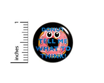 Funny Donut Tell Me What To Think! Pun Button Backpack Jacket Pin Nerdy 1 Inch #45-6 -