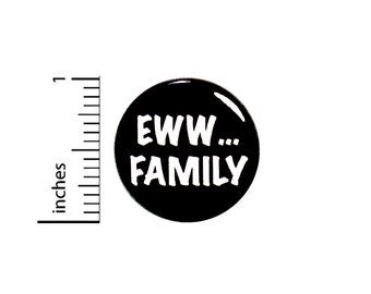 Eww Family Button Backpack Pin My Family Is Weird Pinback Family Holidays Reunions 1 Inch #65-24