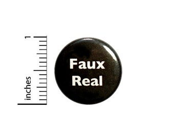Faux Real For Real Button // Funny Random Button Pin // Pinback Geekery // Nerdy Geeky // 1 Inch 3-19