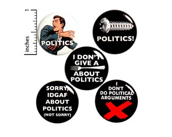Sarcastic Buttons No Politics Pin for Backpack or Jackets Lapel Pins Pinback Badges or Fridge Magnets 5 Pack Gift Set 1 Inch P30-1