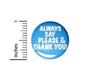 Always Say Please And Thank You Button // Politeness Pinback // Backpack or Jacket Pin // 1 Inch 90-21