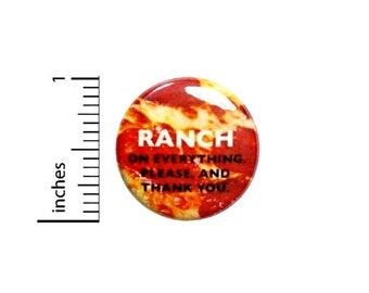 Ranch On Everything Button // Pinback for Backpack or Jacket // Foodie Nerdy Geeky Pin 1 Inch 6-29
