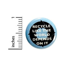 Recycle Button Recycle Like The World Depends On It Eco Friendly Pin Pinback 1 Inch #24-32