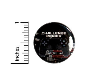 Challenge Denied Gamer Button // Video Games Funny Pin // Backpack or Jacket Pinback // Pin 1 Inch 4-7