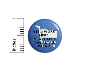 Yes I Work Here I'm Just Living The Retail Dream Button // Backpack or Jacket Pinback // Work Humor Pin // 1 Inch 13-10