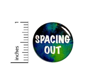 "Spacing Out Pin Button or Fridge Magnet, Space Gift, Birthday Gift, Space Button or Fridge Magnet, Pin or Magnet, Pun Gift, 1"" 89-17"