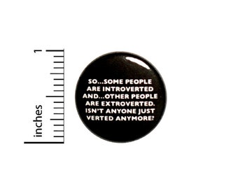 Isn't Anyone Just Verted Anymore Introvert Extrovert Button // for Backpack or Jacket Pinback // Funny Nerdy Pin // 1 Inch 8-15