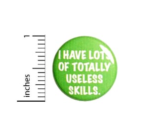 Lots Of Totally Useless Skills Button // Sarcasm Pinback // Backpack or Jacket Pin // 1 Inch 90-30