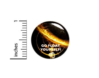 Go Float Yourself Button // Backpack or Jacket Pinback // Geekery Awesome Fan Pin // 1 Inch 8-17
