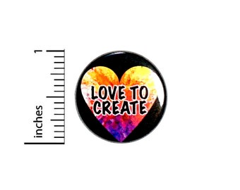 Artist Button Pin // Love To Create Pinback // Backpack or Jacket Pin // Lapel Pin // Creative Friend Gift // 1 Inch 91-11