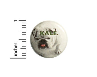 Kale Button Funny I Love Kale Said No One Ever Kale Is Gross // Funny Pinback // I Hate Kale // Pin 1 Inch 13-11