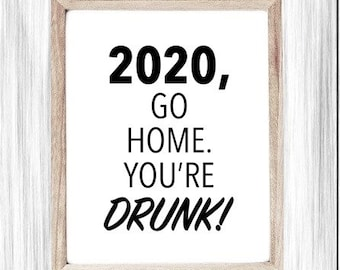 Funny Printable Sign, 2020 Sucks, Go Home 2020, You're Drunk! Covid-19 Poster, Sarcastic Funny Saying, 2020 Quote Sign, Digital Wall Sign