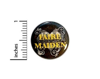 Faire Maiden // Button Pin // Renaissance Style Pin // Backpack Jacket Badge // Cool Pinback Lapel Pin 1 Inch 3-3