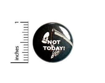 Not Today Skull Grim Reaper Death Button // for Backpack or Jacket Pinback // Cool Rad // Pin 1 Inch 10-5