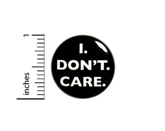 I Don't Care Sarcastic Button Badge Funny Salty Backpack Pin Pinback 1 Inch #44-25
