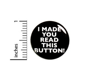 I Made You Read This Button // for Backpack or Jacket Pinback // Random Humor Cool Rad Pin // 1 Inch 8-1