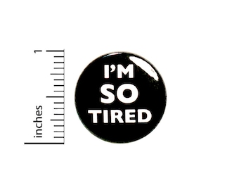 I'm So Tired Button College Student Mom I Need a Nap Pin For Backpacks Jackets Lapel Pinback Brooch 1 Inch 1-9