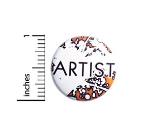Cool Artist Button Pin or Fridge Magnet, Backpack Pin, Lapel Pin, Artist Pin, Pin-Back, Button, Artistic Pin or Magnet, Gift, 1 Inch SP2-5-2