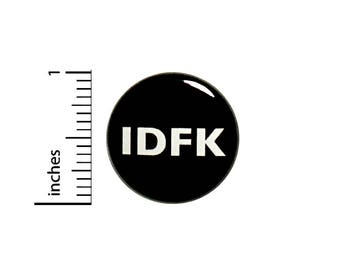 Funny Sarcastic Button IDFK Random Humor Sarcasm Backpack Jacket Pin 1 Inch #36-31