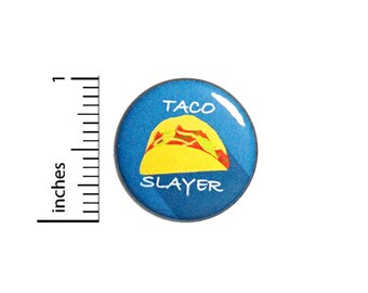 Funny Taco Button Taco Slayer Destroyer Random Humor Pin I Love Tacos Pinback 1 Inch