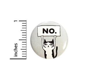 Funny Cat Button No Sarcastic Pin Random Humor Geekery Geeky Nerdy Fun 1 Inch 36-2