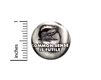 Common Sense Is Futile Funny Button // Backpack or Jacket Weird Random Humor Pinback // Strange Odd Pin // 1 Inch 12-21