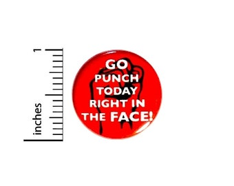 Funny Button Go Punch Today Right In The Face Red Sarcastic Humor Pin 1 Inch #38-26