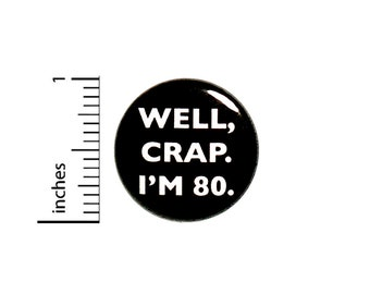 Funny Button 80th Birthday 80 Years Old Joke Pin Humor Well Crap I'm 80 Surprise Party Pin Gift Pinback Badge 1 Inch 1 Inch #18-31