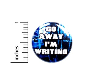 Writer Button Pin, Go Away, I'm Writing, Funny, Sarcastic, Backpack Pin, Lapel Pin, Pin for Backpacks or Fridge Magnet, 1 Inch 95-17