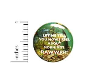 Let Me Tell You How I Feel About Mornings T-Rex Button // Funny Pinback for Backpacks or Jackets // Pin 1 Inch 6-18
