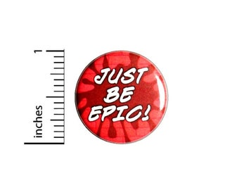 Just Be Epic Button // Backpack or Jacket Pinback // Lapel Brooch Encouragement // Pin 1 Inch 6-4