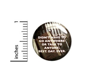 Didn't Have To Go Anywhere Button // for Backpack or Jacket Pinback // Best Day Ever Introvert Pin // 1 Inch 8-19