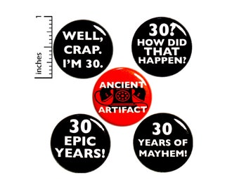 "30th Birthday Buttons or Magnets, Surprise Party Favors, Funny Gift Set, Turning 30, Jacket Lapel Pins, 30 Years Old, Age Jokes 1"" #P17-4"