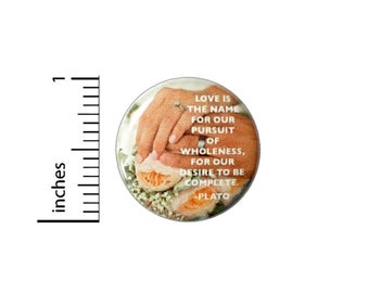 Love Is The Name For Our Pursuit Of Wholeness Wedding Button // Plato Quote Pinback // Reception Favors Pin 1 Inch 7-21