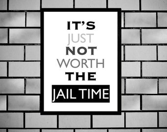 Funny Work Sign, Printable Sign, Sarcastic Poster, Edgy Humor, It's Just Not Worth The Jail Time, Digital Wall Art, Phrase, Dorm Room Sign