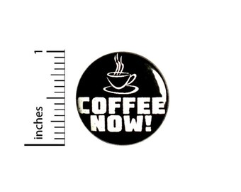 Coffee Now Funny Button // Backpack or Jacket Pinback // Lapel Cool Brooch Badge Cute // Pin 1 Inch 6-3