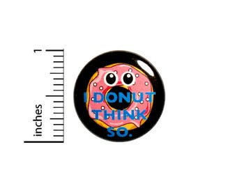 Funny Cartoon Button I Donut Think So Geeky Puns Nerdy Random Jacket Pin 1 Inch #45-9 -