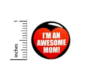 I'm An Awesome Mom Button or Fridge Magnet, Cool Pin for Backpacks, Cool Mom Gift, Positive, Best Mom Ever, 1 Inch 90-29