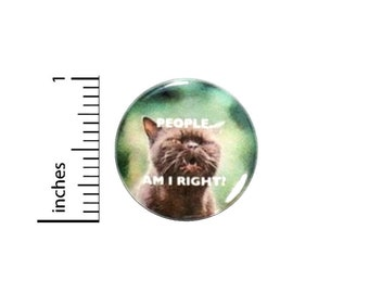 People Am I Right? Funny Cat Button // Backpack or Jacket Sarcastic Pinback // Gift Sarcasm Pin // 1 Inch 13-5