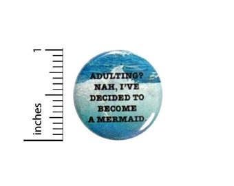 Adulting Nah, I'll Be A Mermaid Funny Button // Backpack or Jacket Pinback // Random Humor // Pin 1 Inch 13-13