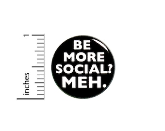 Funny Introvert Button Be More Social Meh Lapel Pin for Jackets or Backpacks Solitude 1 Inch 85-5